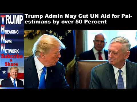 Trump Admin May Cut UN Aid for Palestinians by over 50 Percent