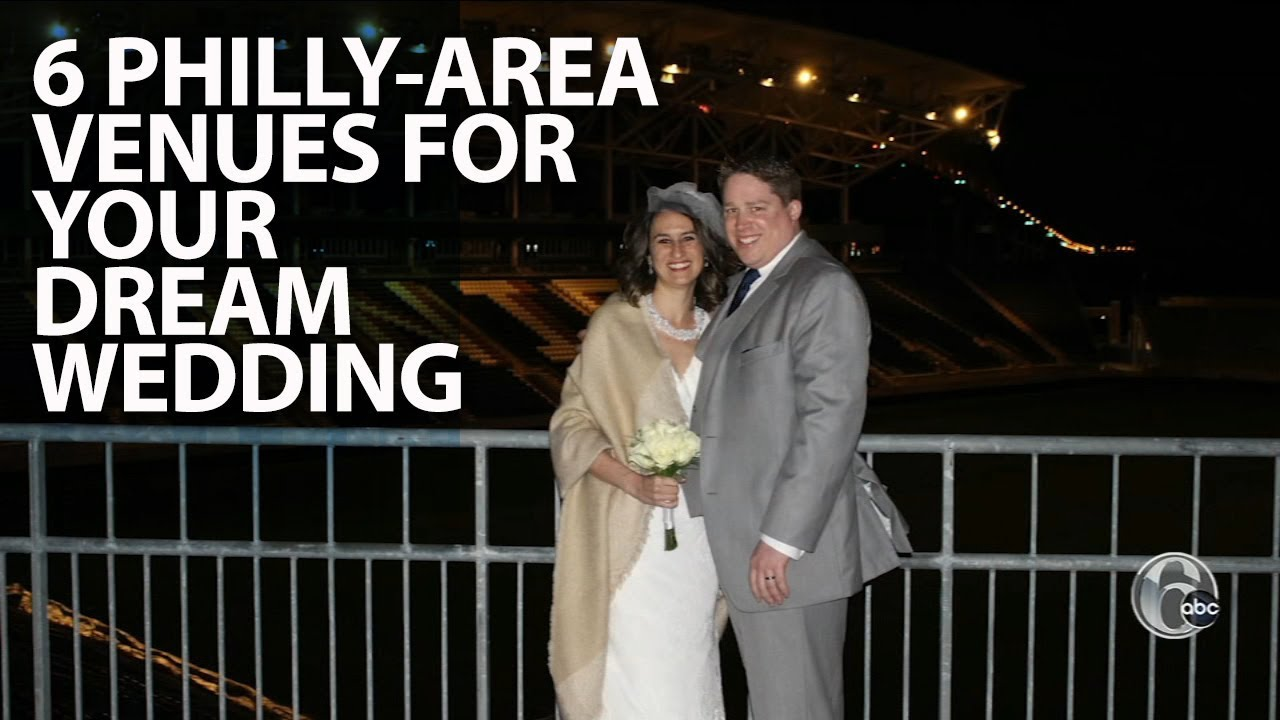 Abc 6 Philly >> Six Philadelphia Area Venues For Your Dream Wedding Fyi Philly