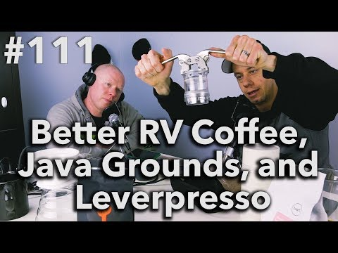 Podcast Episode #111 -  Better RV Coffee, Java Grounds, and Leverpresso