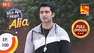 Tera Kya Hoga Alia - Ep 100 - Full Episode - 13th January 2020