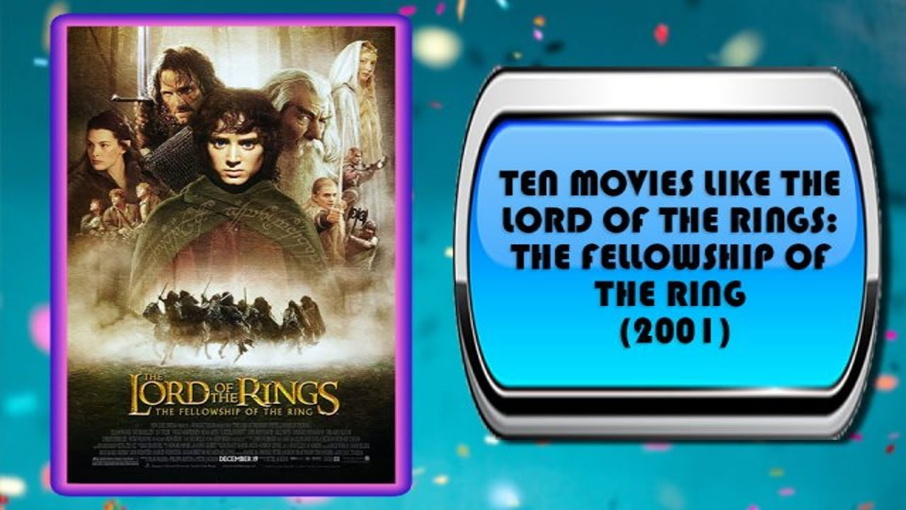 Ten Movies Like The Lord Of The Rings The Fellowship Of The Ring 2001 Australia Unwrapped