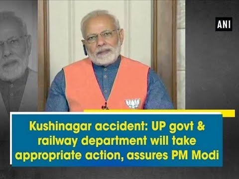 Kushinagar accident: UP govt & railway department will take appropriate action, assures PM Modi