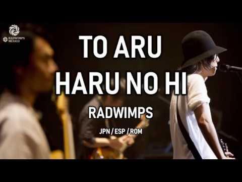 RADWIMPS - トアルハルノヒ [歌詞付き] [Sub Español] [Romaji]