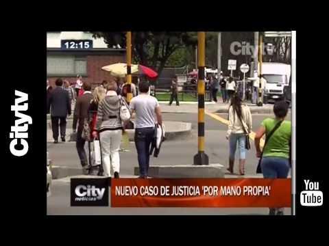 """Citytv:  Nuevo caso de justicia """"por mano propia"""" en Bogotá"""