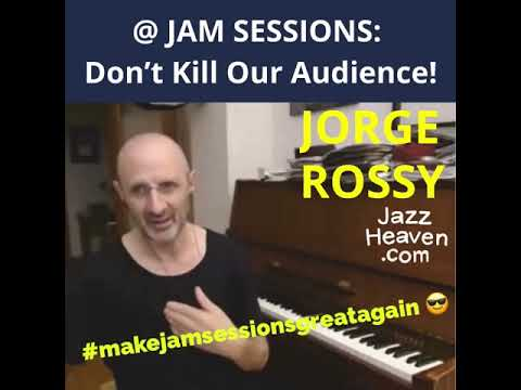 JORGE ROSSY: @ Jam Sessions: Don't Kill Our Audience! JAZZHEAVEN.COM