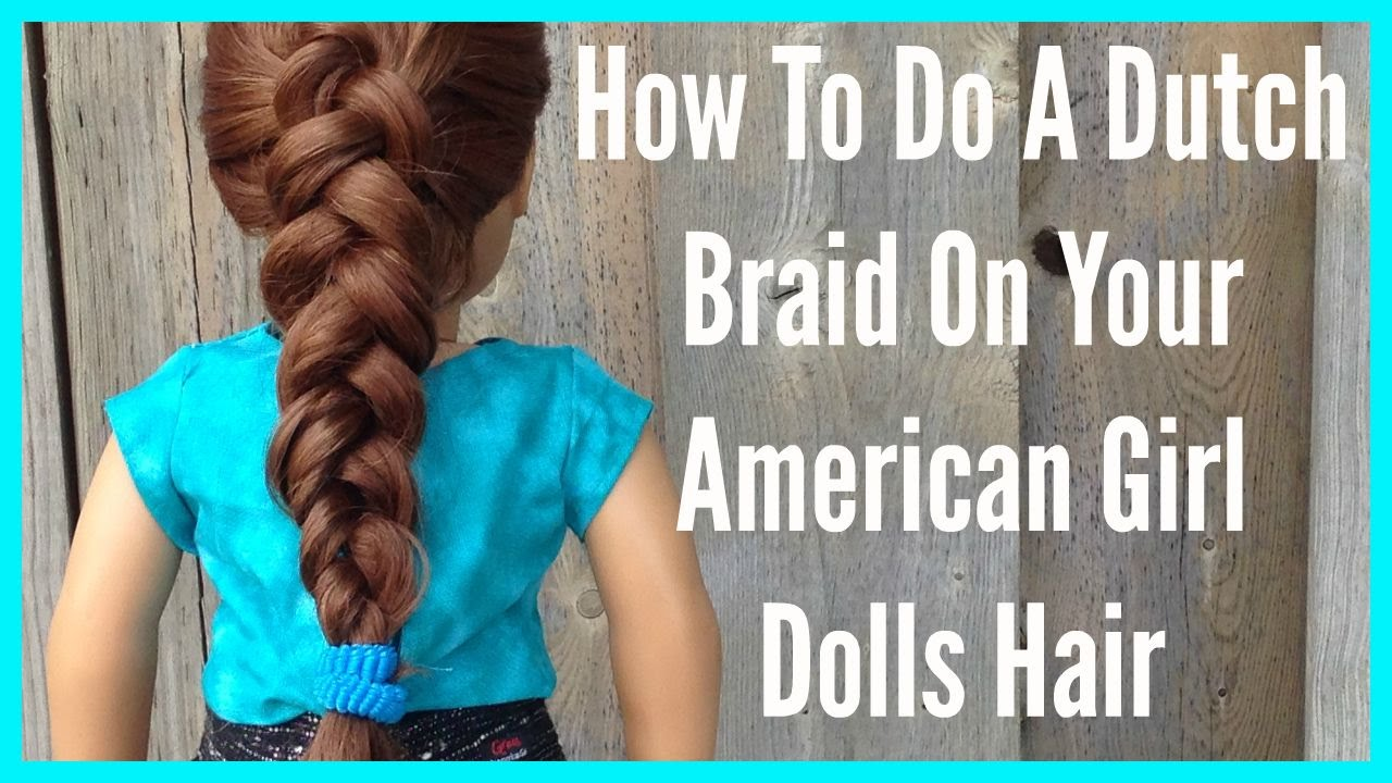how to do a dutch braid on your american girl dolls hair youtube. Black Bedroom Furniture Sets. Home Design Ideas