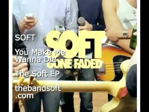 soft - you make me wanna die