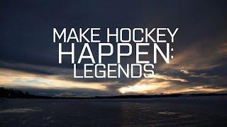 Make Hockey Happen: Legends