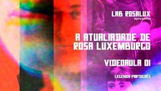 A atualidade de Rosa Luxemburgo - videoaula 01 (leg. português)