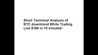 Short Technical Analysis of BTC downtrend While Trading Live $160 in 10 minutes!