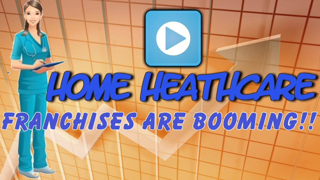 home healthcare franchise opportunities are booming youtube