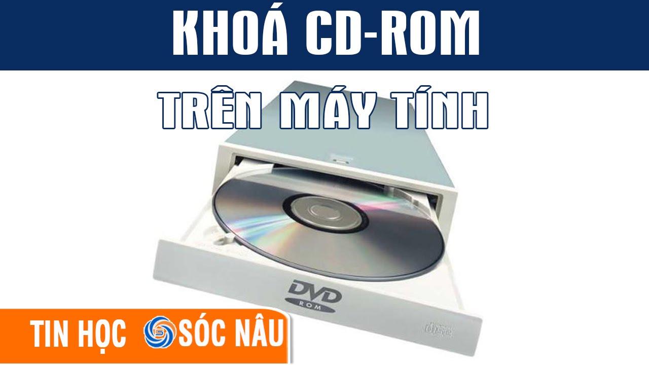 Cách khóa ổ đĩa CD-ROM trên máy tính