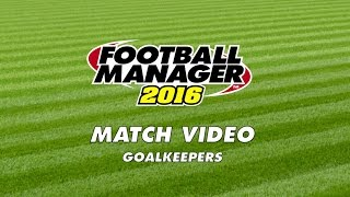 Football Manager 2016 | FM16 | Match Engine | Goalkeepers