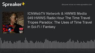 049 HWWS Radio Hour The Time Travel Tropes Paradox: The Uses of Time Travel in Sci-Fi / Fantasy