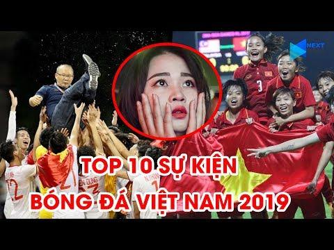 Top 10 Sự Kiện ấn Tượng Nhất Của Bóng đá Việt Nam Năm 2019 | NEXT SPORTS