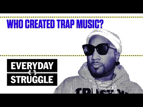 Who Created Trap Music?  | Everyday Struggle
