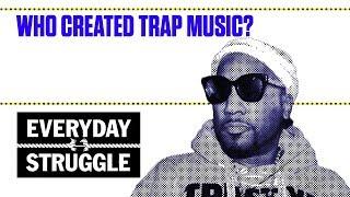 Who Created Trap Music?    Everyday Struggle