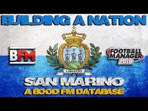 FM18 - Building a Nation - Can We Make San Marino a Top 10 Country - Football Manager 2018