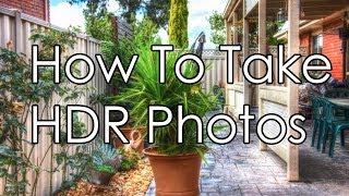 How To Take HDR Photos - Quick & Easy Tutorial