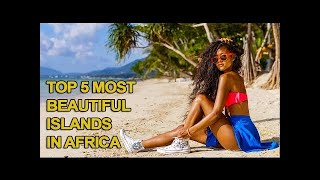 Top 5 Most Beautiful Islands in Africa