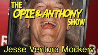 Opie & Anthony: Jesse Ventura Mockery (2010)