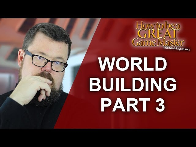 GREAT GM: World Building Part Three - Game Master tips