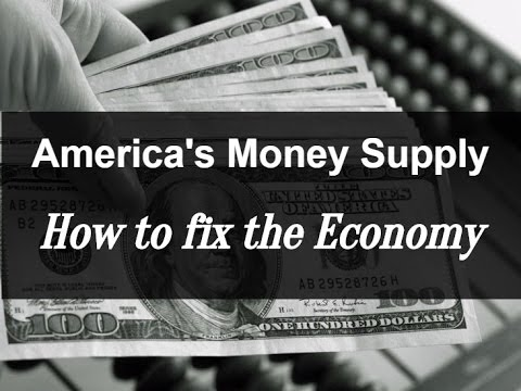 America's Money Supply- How To Fix The Economy