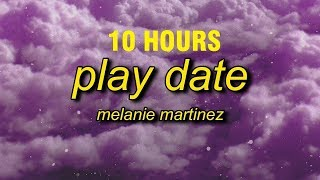 [10 HOURS] Melanie Martinez - Play Date (Lyrics)