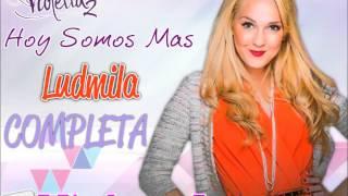 """""""Hoy Somos Mas"""" Version Ludmila (COMPLETA)"""