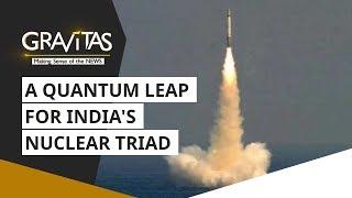 Gravitas: A Quantum Leap For India's Nuclear Triad