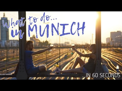 WHAT TO DO IN MUNICH in 60 seconds