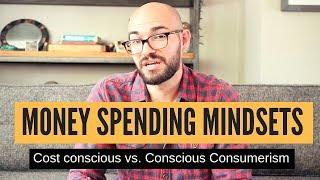Money Talks! Cost conscious vs Conscious consumerism (spending habits)