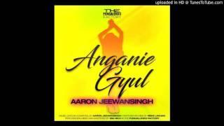Aaron Jeewahsingh - Angaine Gyul [Chutney] 2017 [HD]