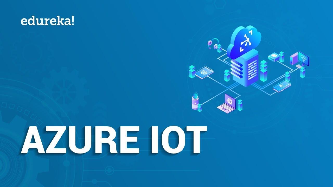 Introduction to Azure IoT | Azure IoT Tutorial For Beginners | Edureka