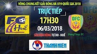 FULL   U19 Thừa Thiên Huế vs U19 Đồng Tháp  Giải bóng đá U19 Quốc Gia 2018