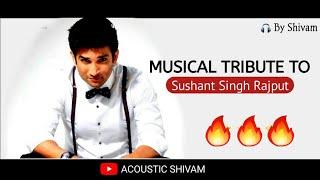 A Musical Tribute To Sushant Singh Rajput   Video Jukebox   By Shivam   Dil bechara  Acoustic Shivam