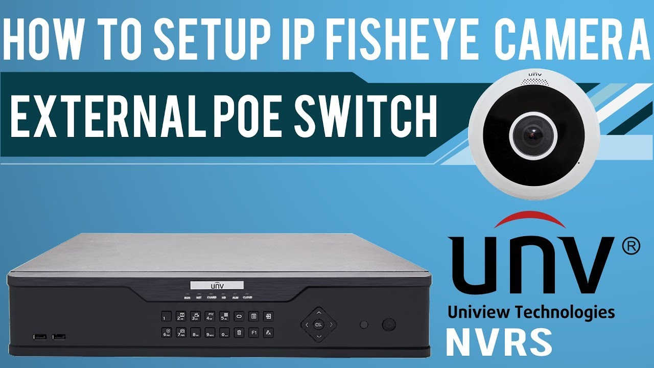 How to Setup, connect, configure a Fish-eye Uniview IP Camera on a UNIVIEW  NVRS
