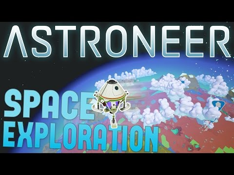 Astroneer - Space Ship Launch! - Exploring Space - New Exotic Planet! - Astroneer Gameplay Part 5
