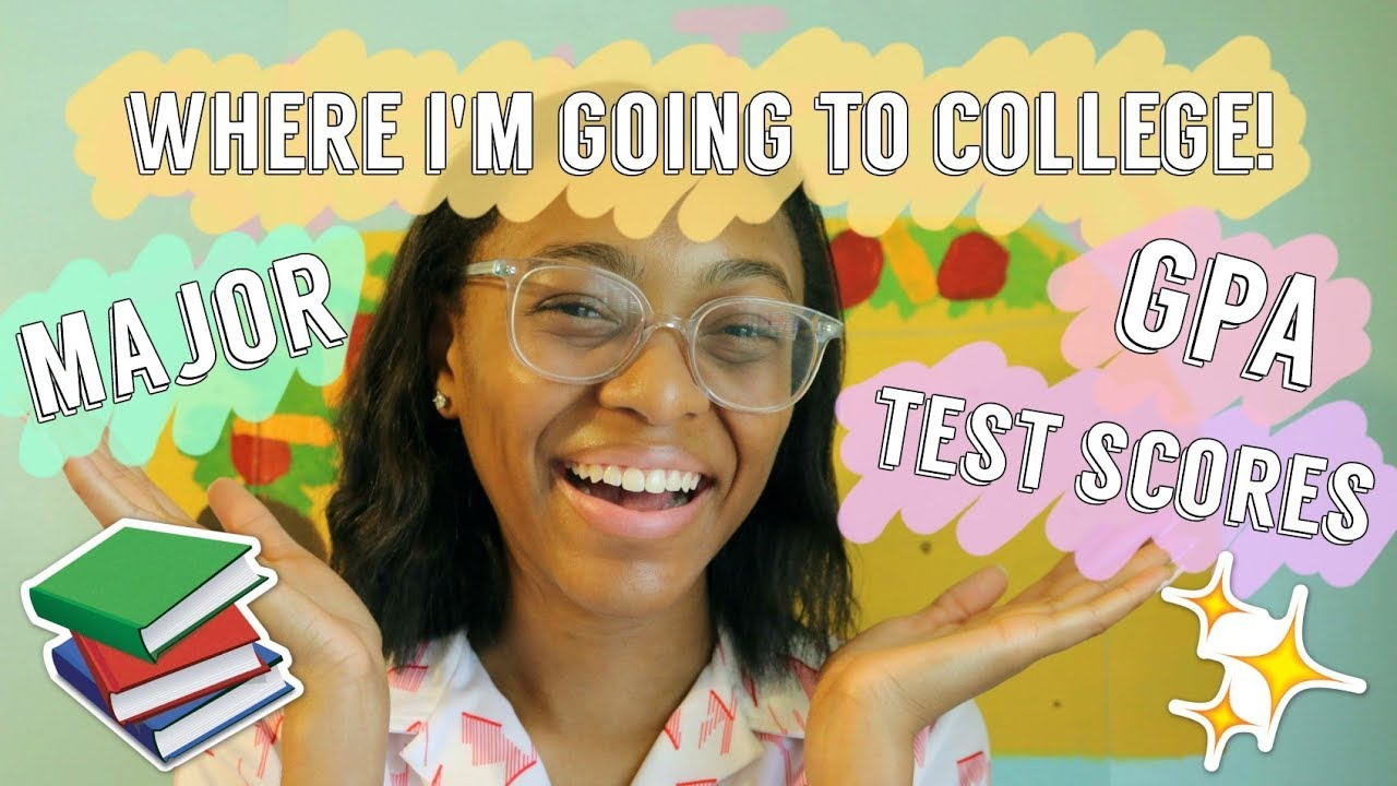 Where I'm Going To College!!! GPA, Test Scores, Major, & So Much More!