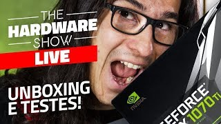 Unboxing e gameplay GTX 1070 Ti - The Hardware Show LIVE!