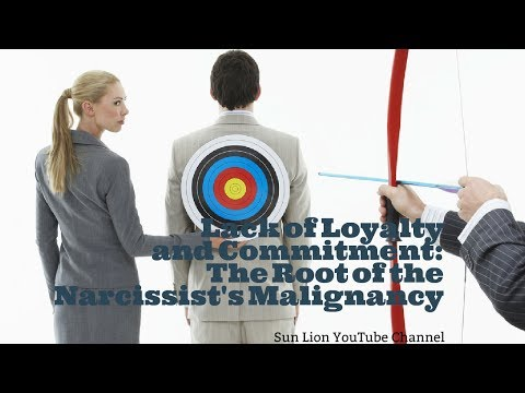 Lack of Loyalty and Commitment the Root of the Narcissist's Malignancy