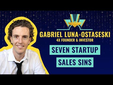 """""""Seven Startup Sales Sins"""" by Gabriel Luna-Ostaseski, 4x Founder & Investor"""