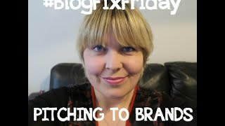 #BlogFixFriday - Bloggers How To Pitch to Brands