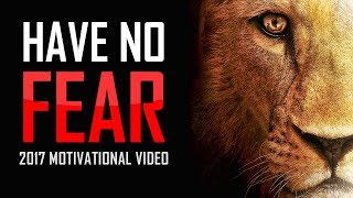HAVE NO FEAR - Best Motivational Video for Success in Life & Study 2017 (30 Minute Motivation Video)