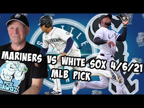 Seattle Mariners vs Chicago White Sox 4/6/21 MLB Pick and Prediction MLB Tips Betting Pick