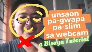 Download Look Good on Webcam (Mas-Gwapa, Mas-Slim) - Bisaya Tutorial