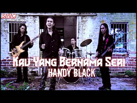 Handy Black- Kau Yang Bernama Seri (Official Music Video - HD)