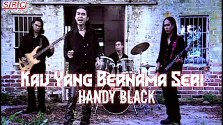 Handy Black- Kau Yang Bernama Seri (Official Music Video - HD)