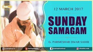 Sunday Samagam 12 March 2017 G_Parmeshar Dwar Bhai Ranjit Singh Ji Khalsa