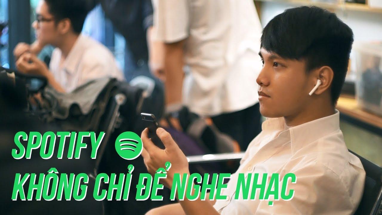 """Spotify """"KHÔNG CHỈ"""" là phần mềm nghe nhạc bình thường?"""
